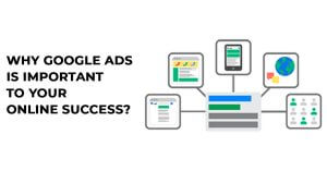 Why-Google-Ads-Is-Important-To-Your-Online-Success